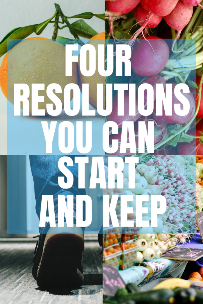 Every year people try to make a change to their lives but can't keep it up. Here are four resolutions that you'll start and keep until the end of the year.